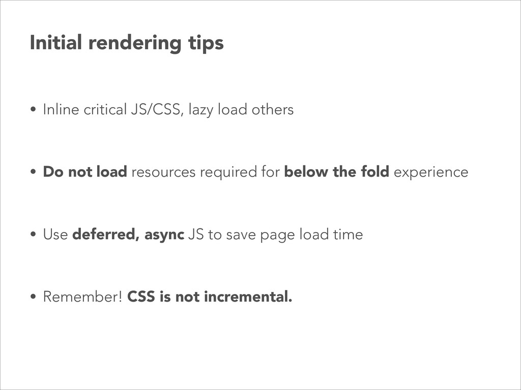 Initial rendering tips • Inline critical JS/CSS...