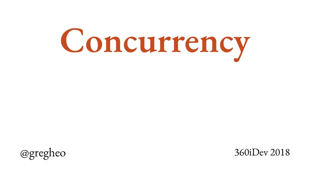 @gregheo 360iDev 2018 Concurrency