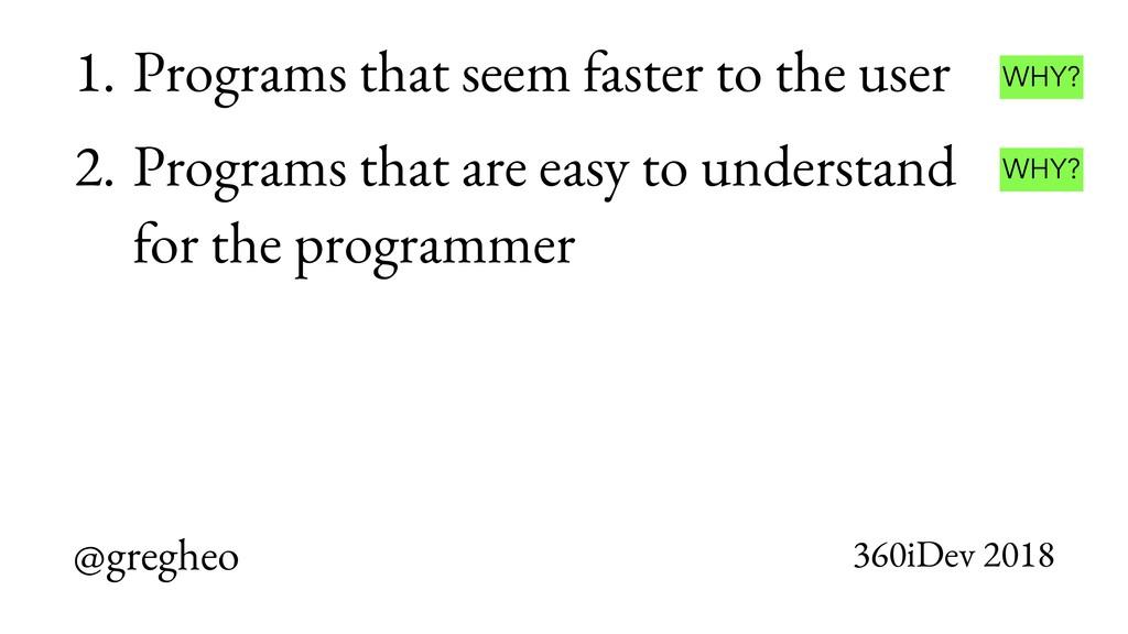 @gregheo 360iDev 2018 1. Programs that seem fas...