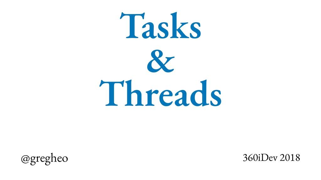 @gregheo 360iDev 2018 Tasks & Threads