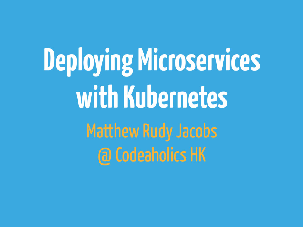 Deploying Microservices with Kubernetes Matthew...