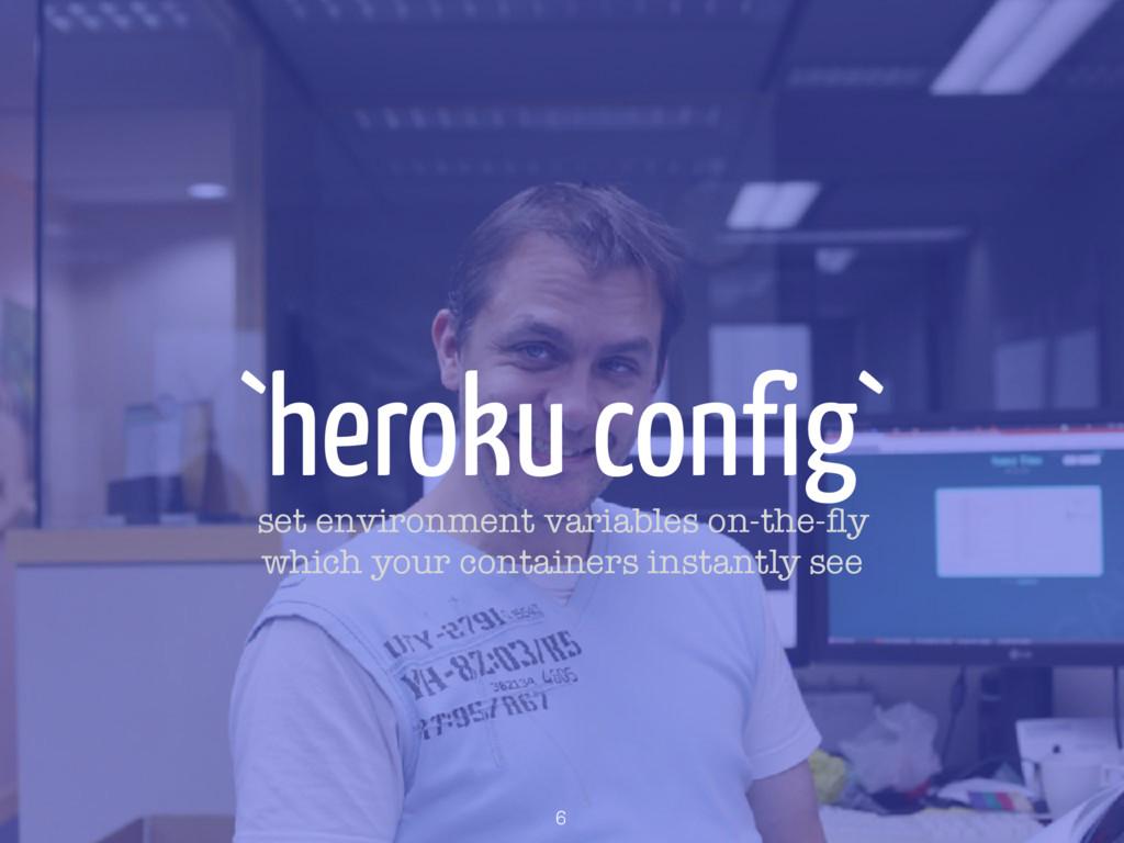 `heroku config` 6 set environment variables on-...