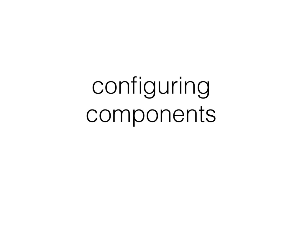 configuring components