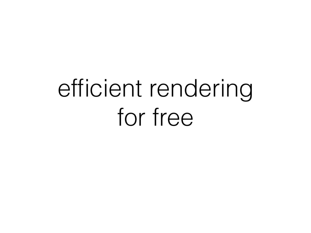 efficient rendering for free