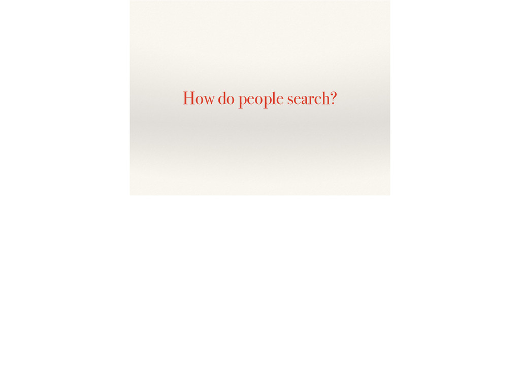 How do people search?