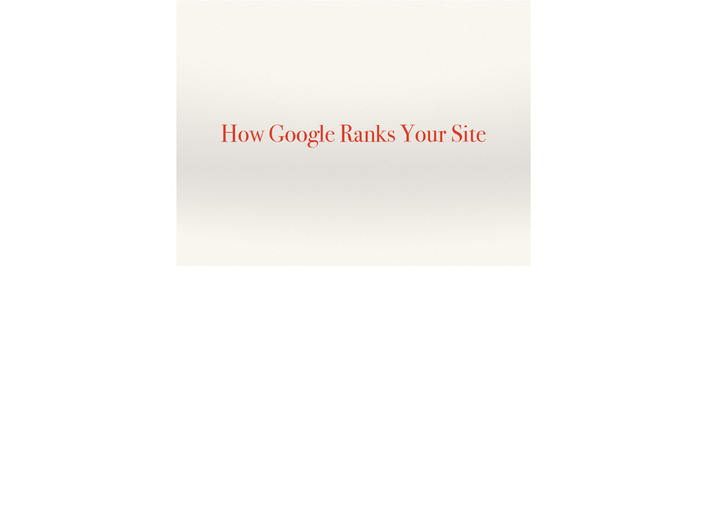 How Google Ranks Your Site