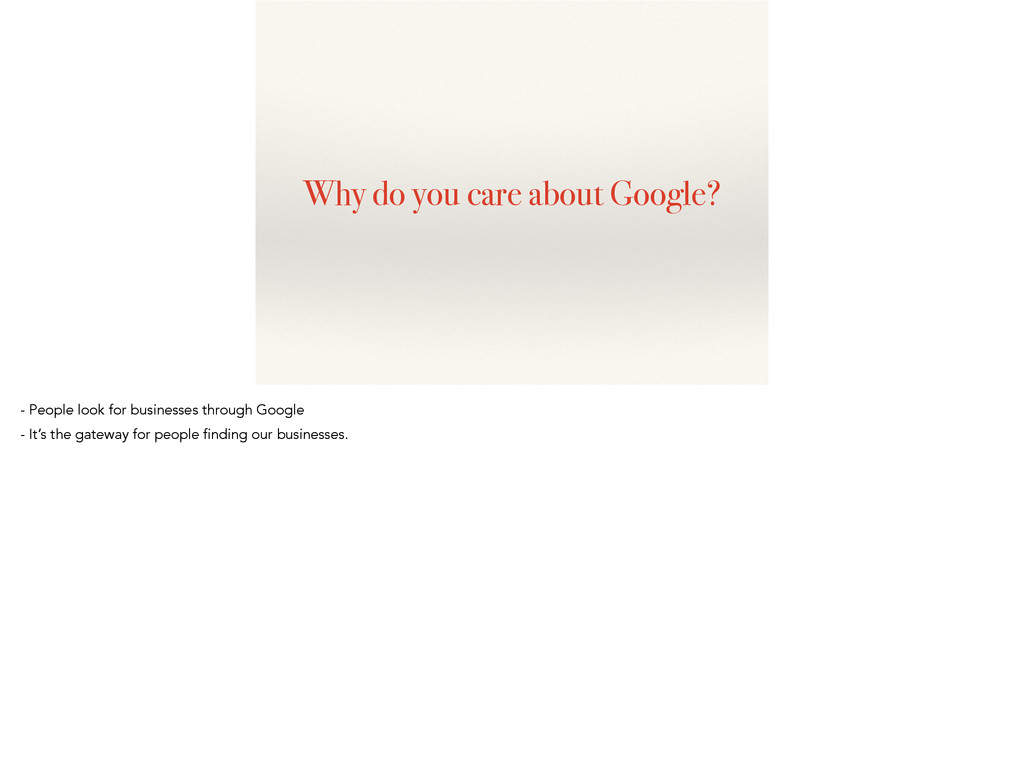 Why do you care about Google? - People look for...