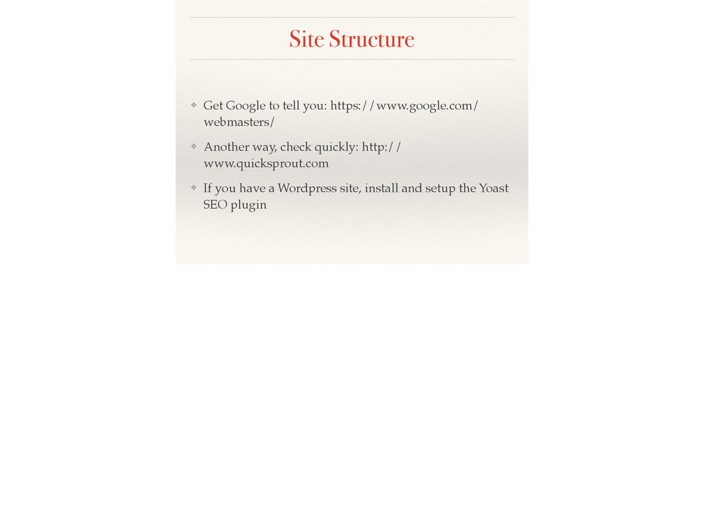 Site Structure ❖ Get Google to tell you: https:...