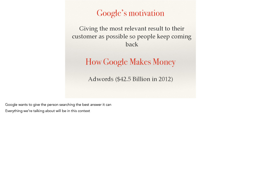 Google's motivation Giving the most relevant re...