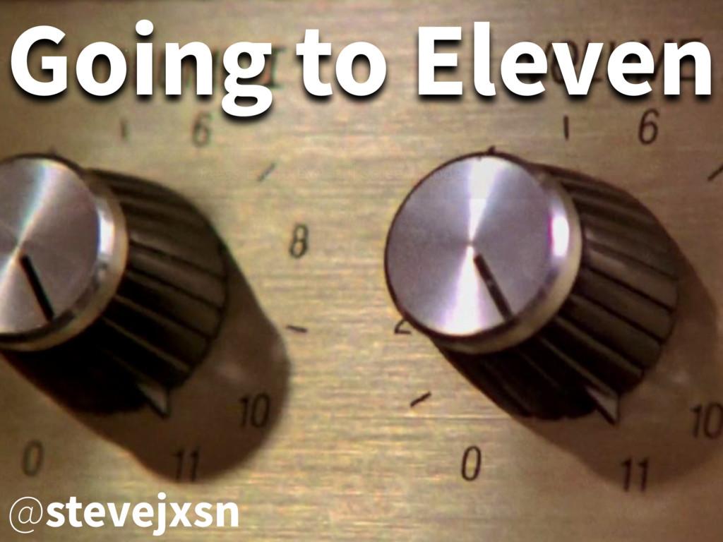 Going to Eleven @stevejxsn