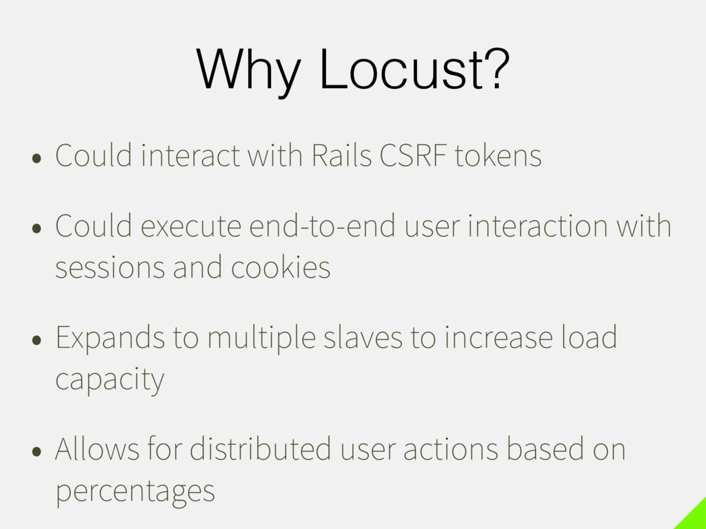 Why Locust? • Could interact with Rails CSRF to...
