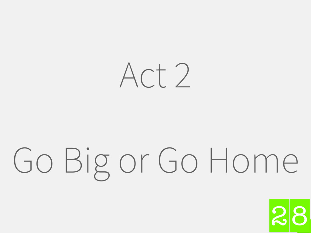 8 Act 2 Go Big or Go Home 2