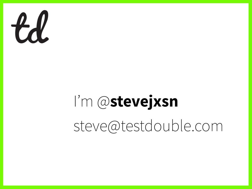 I'm @stevejxsn steve@testdouble.com