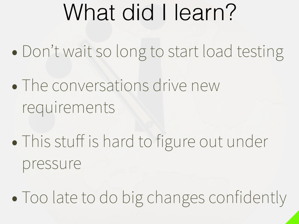 What did I learn? • Don't wait so long to start...