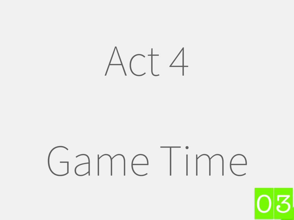 3 Act 4 Game Time 0