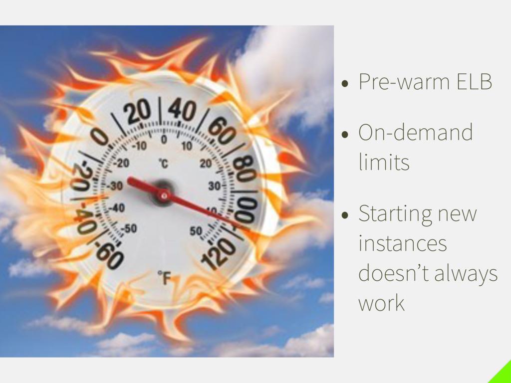 • Pre-warm ELB • On-demand limits • Starting ne...