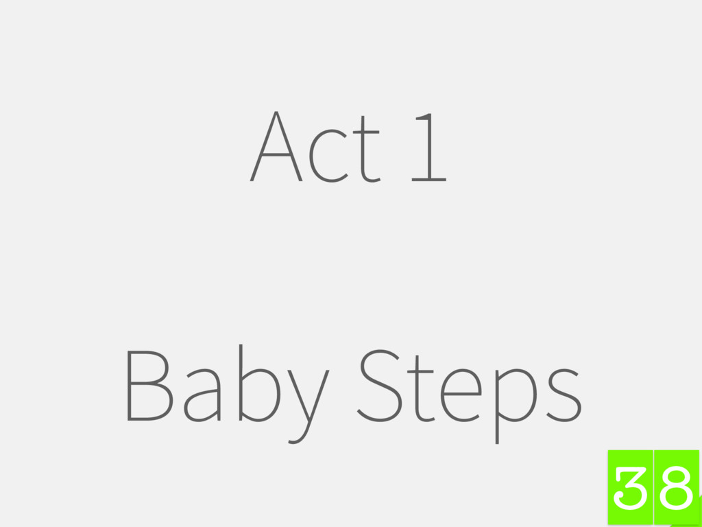 8 Act 1 Baby Steps 3