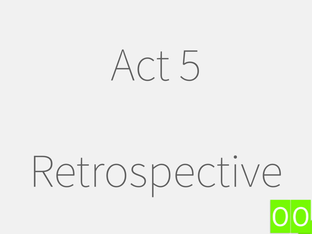 0 Act 5 Retrospective 0