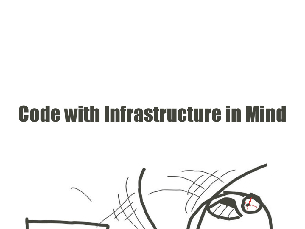 Code with Infrastructure in Mind
