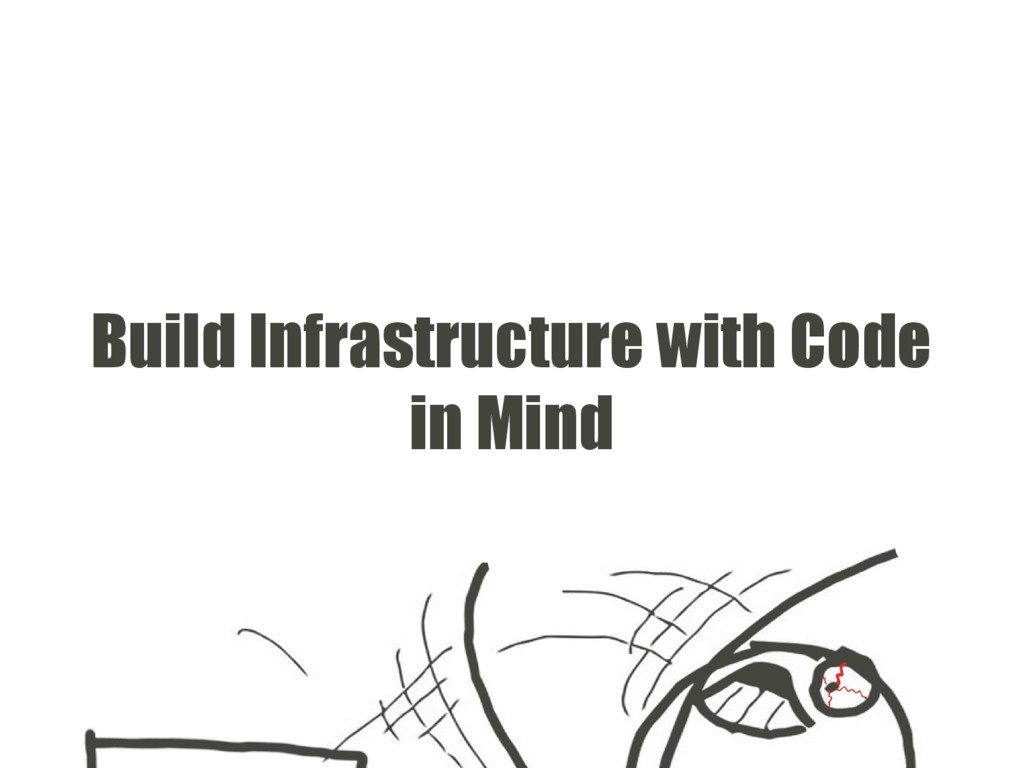Build Infrastructure with Code in Mind