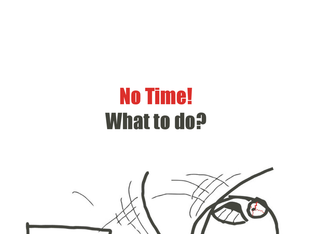 No Time! What to do?