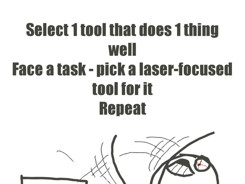 Select 1 tool that does 1 thing well Face a tas...
