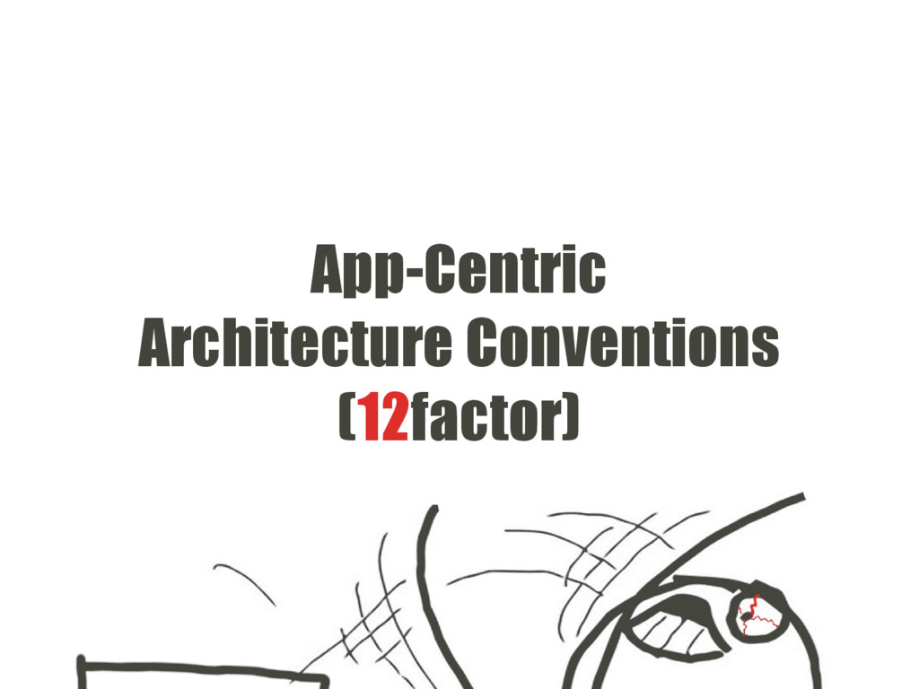 App-Centric Architecture Conventions (12factor)