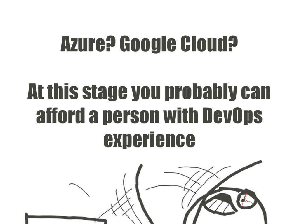 Azure? Google Cloud? At this stage you probably...