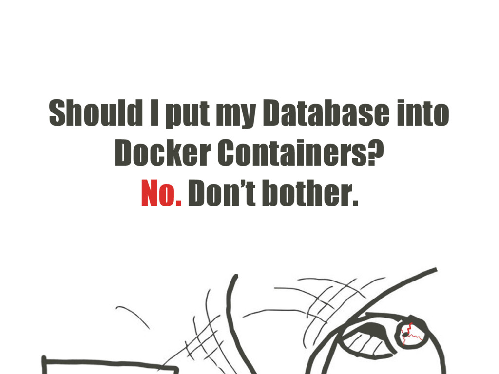 Should I put my Database into Docker Containers...