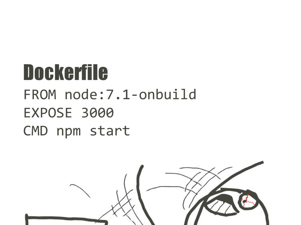 Dockerfile FROM node:7.1-onbuild EXPOSE 3000 CM...