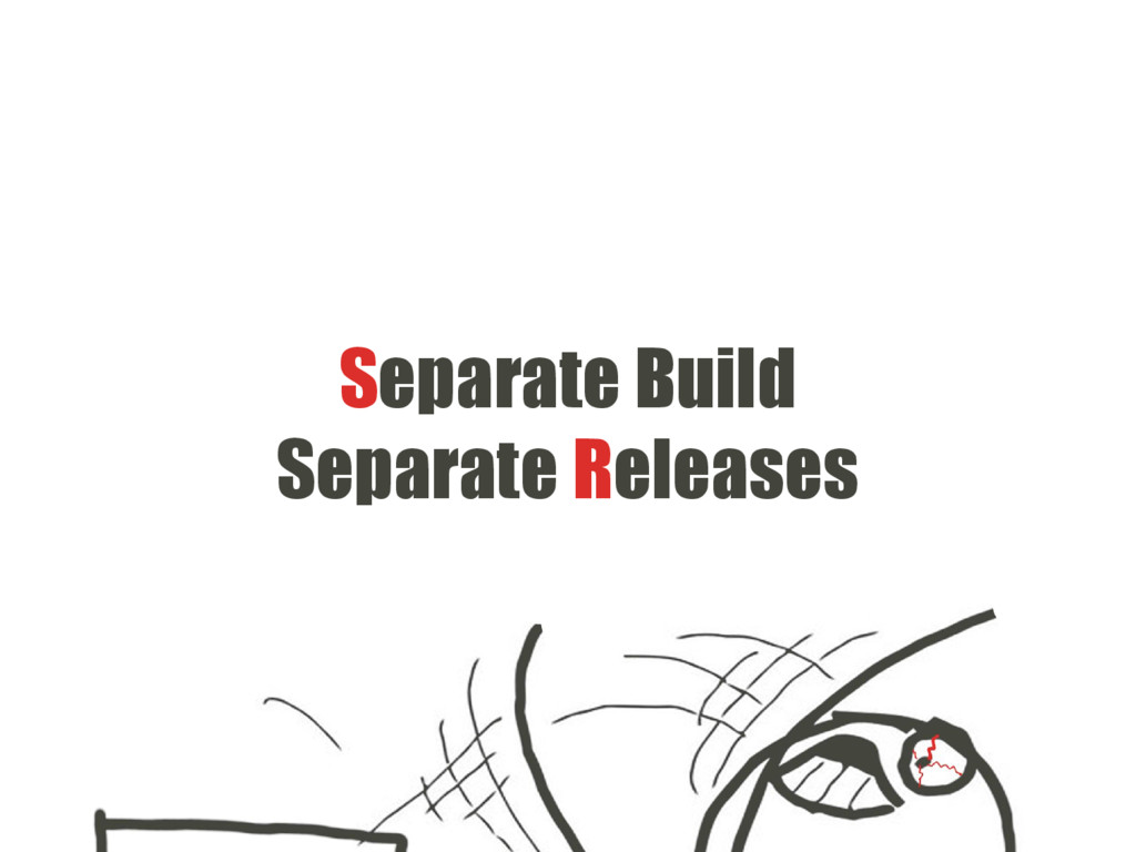Separate Build Separate Releases