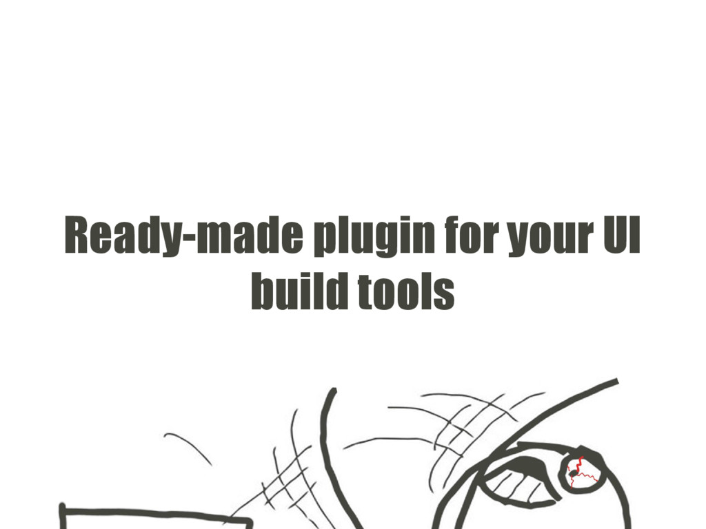 Ready-made plugin for your UI build tools