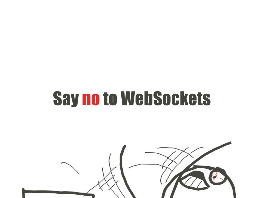 Say no to WebSockets