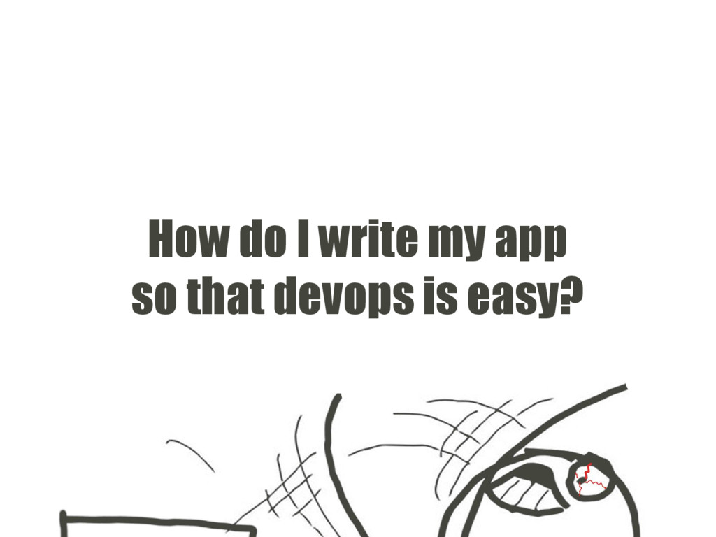How do I write my app so that devops is easy?