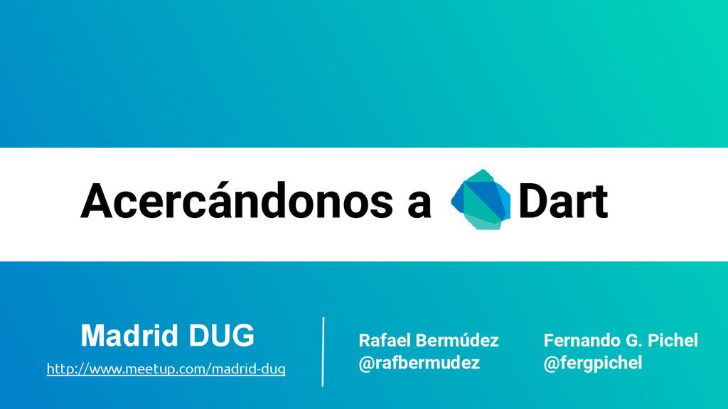 Acercándonos a Dart Rafael Bermúdez @rafbermude...