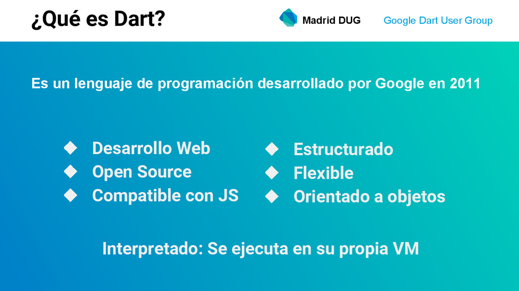 Madrid DUG Google Dart User Group ¿Qué es Dart?...