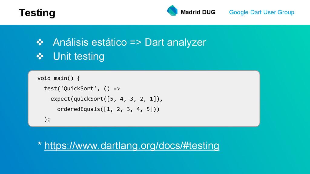 ❖ Análisis estático => Dart analyzer ❖ Unit tes...