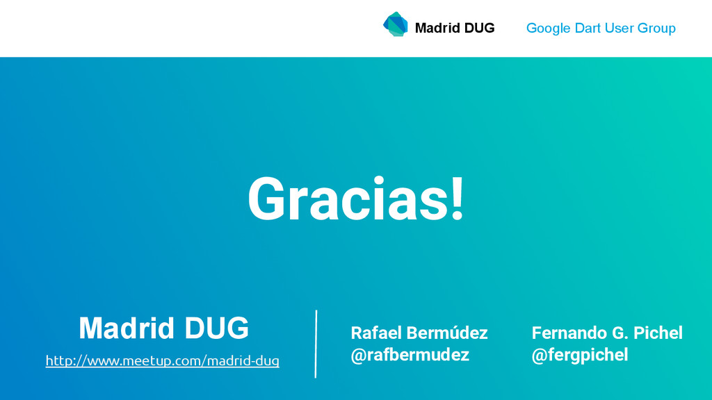 Madrid DUG Google Dart User Group Gracias! Madr...