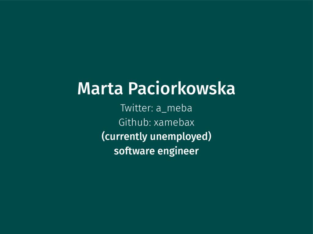 Marta Paciorkowska Twitter: a_meba Github: xame...