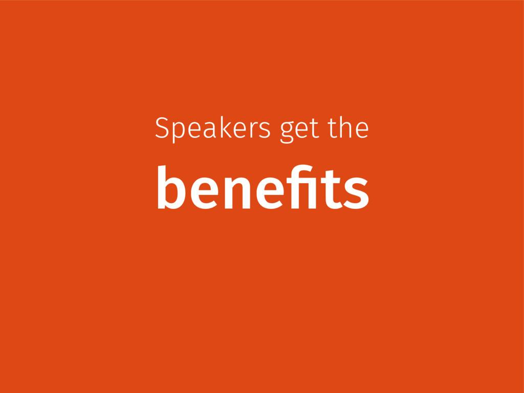 Speakers get the benefits