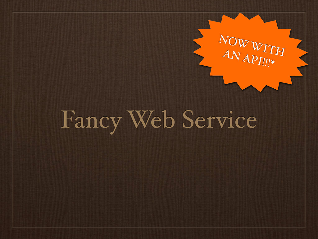 Fancy Web Service NOW WITH AN API!!!*