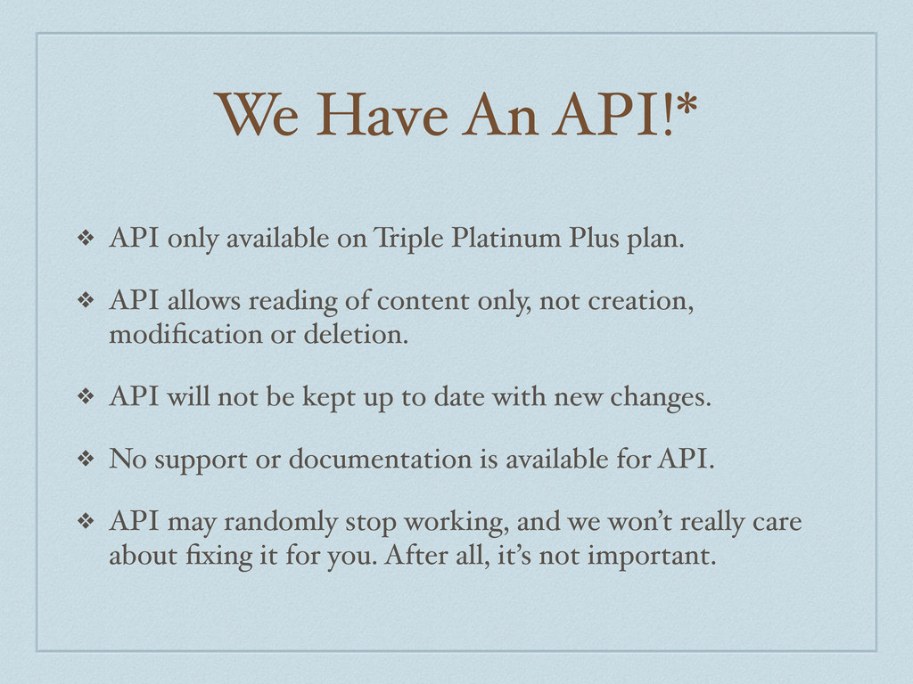 We Have An API!* ❖ API only available on Triple...