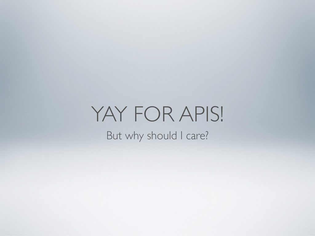 YAY FOR APIS! But why should I care?