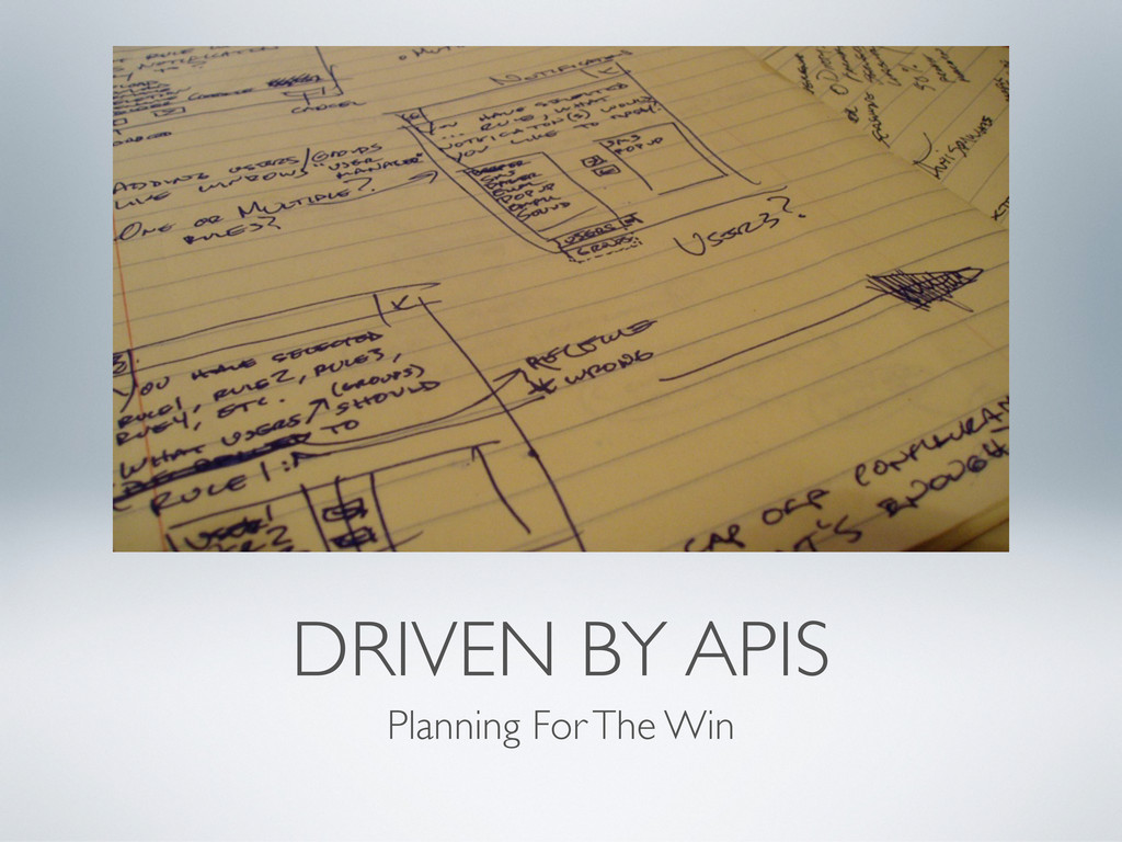 DRIVEN BY APIS Planning For The Win