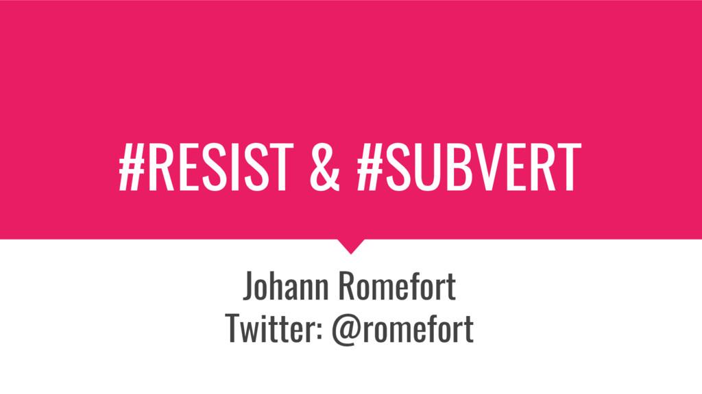 #RESIST & #SUBVERT Johann Romefort Twitter: @ro...