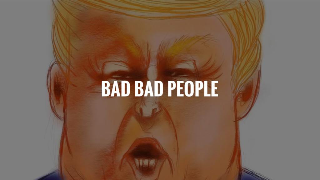 BAD BAD PEOPLE