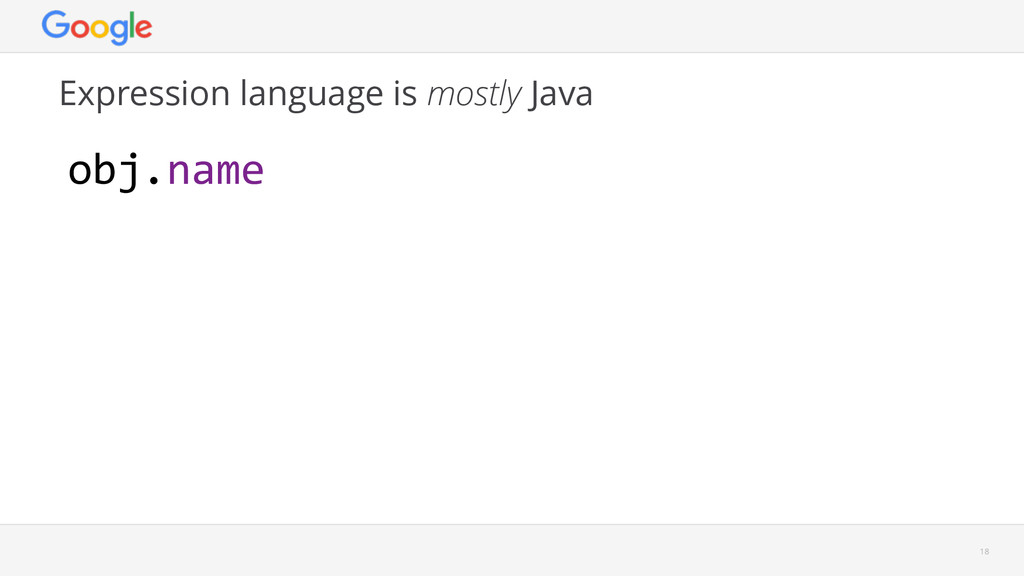 obj.name Expression language is mostly Java 18