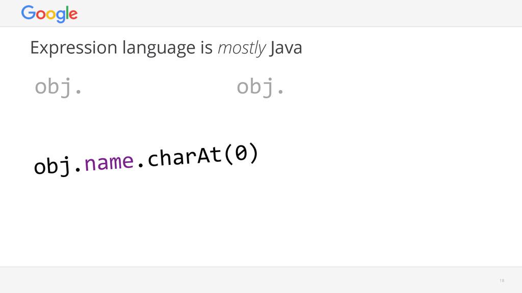 obj. Expression language is mostly Java 18 obj....
