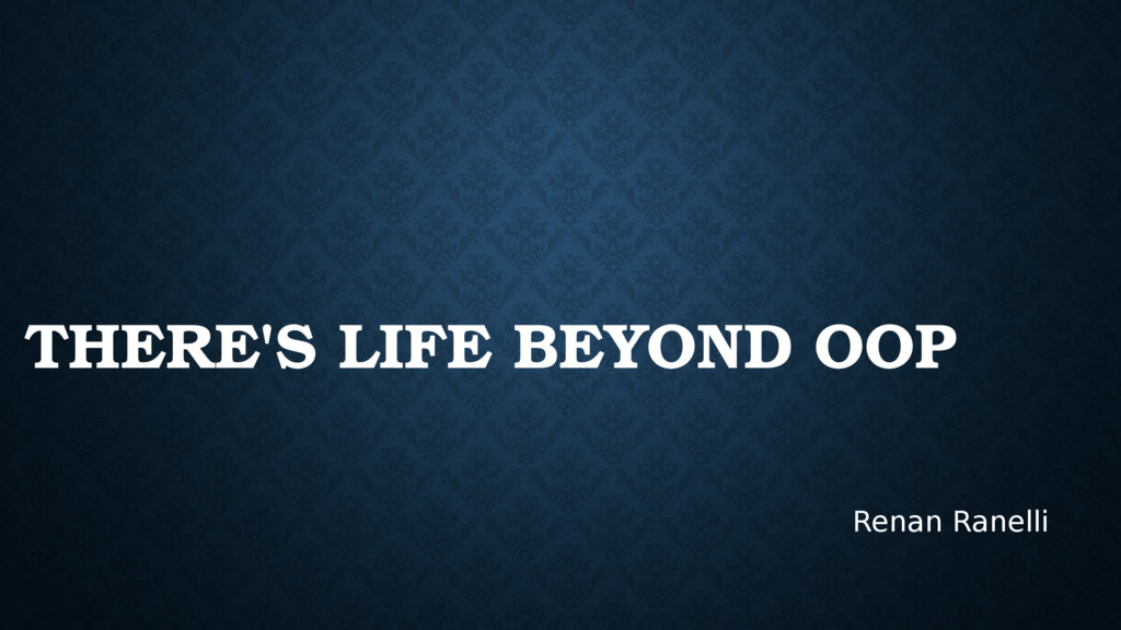 THERE'S LIFE BEYOND OOP Renan Ranelli