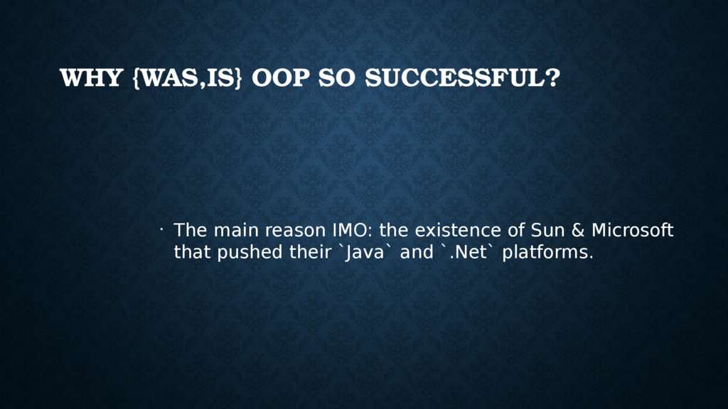 WHY {WAS,IS} OOP SO SUCCESSFUL? • The main reas...